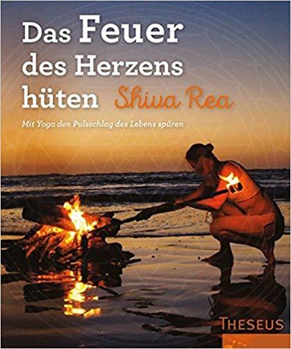 Feuer des Herzens Shiva Rea