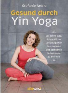 Gesund durch Yin Yoga mit Stefanie Arend