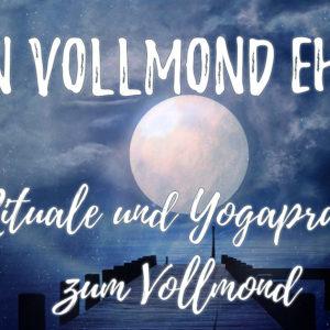 Den Vollmond ehren – Rituale und Yogapraxis bei Vollmond