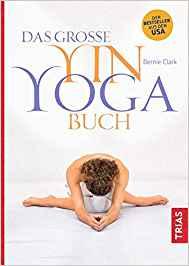 Bernie Clark: das große Yin Yoga Buch