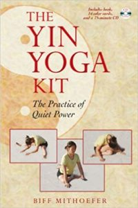 The Yin Yoga Kit: The Practice of Quiet Power Biff Mithoefer
