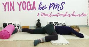 Yin Yoga bei PMS und Menstruationsbeschwerden