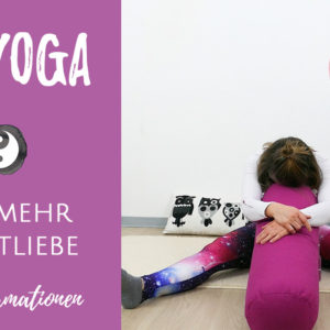 Mit Yin Yoga zu mehr Selbstliebe
