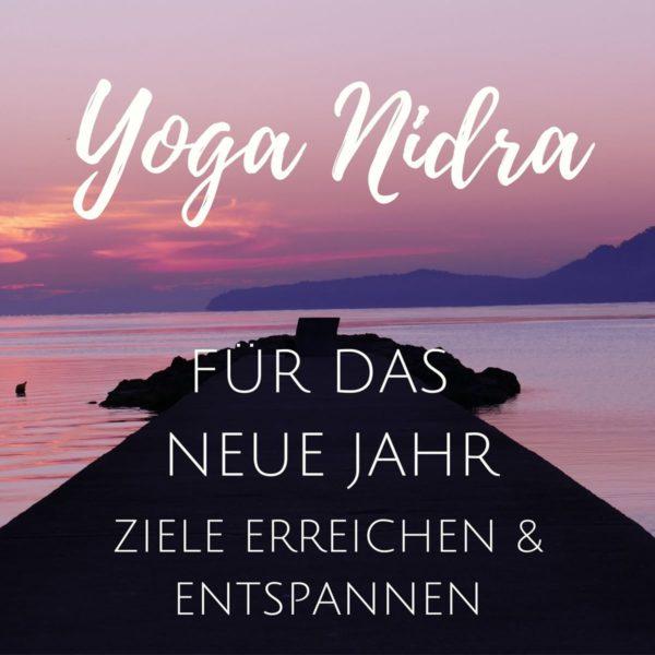 Yoga Nidra für das Neue Jahr – Entspannen und Ziele erreichen