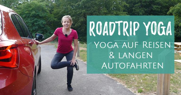 Yoga auf Reisen und langen Autofahrten
